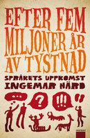 Efter fem miljoner år av tystnad - Ingemar Härd