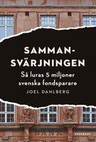 Sammansvärjningen : Så luras fem miljoner svenska fondsparare - Joel Dahlberg