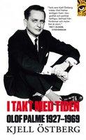 I takt med tiden: Olof Palme 1927-1969 - Kjell Östberg