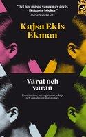 Varat och varan: prostitution, surrogatmödraskap och den delade människan - Kajsa Ekis Ekman