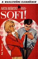 Akta hjärtat, Ann-Sofi! - Kaj Ringnér