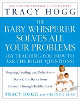 The Baby Whisperer Solves All Your Problems: Sleeping, Feeding, and Behavior – Beyond the Basics - Tracy Hogg, Melinda Blau
