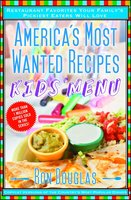 America's Most Wanted Recipes Kids' Menu: Restaurant Favorites Your Family's Pickiest Eaters Will Love - Ron Douglas