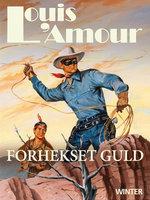 Forhekset guld - Louis L'Amour