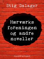 Hærværksforeningen og andre noveller - Stig Dalager
