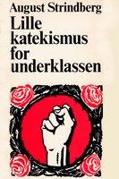 Lille katekismus for underklassen - August Strindberg