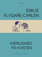 Kærlighed på kvisten - Emilie Flygare-Carlén