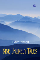 Nine Unlikely Tales - Edith Nesbit