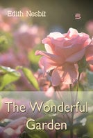 The Wonderful Garden - Edith Nesbit