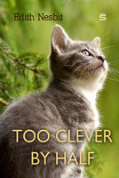 Too Clever by Half - Edith Nesbit