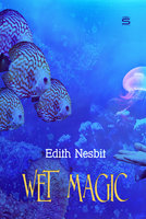Wet Magic - Edith Nesbit