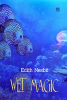Wet Magic - Edith Nesbit