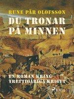 Du tronar på minnen : en roman kring Trettioåriga kriget - Rune Pär Olofsson
