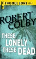 These Lonely, These Dead - Robert Colby
