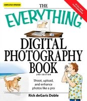 The Everything Digital Photography Book: Shoot, Upload, and Enhance Photos Like a Pro - Ric deGaris Doble