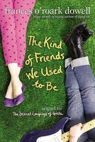 The Kind of Friends We Used to Be - Frances O'Roark Dowell