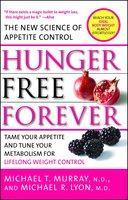 Hunger Free Forever: The New Science of Appetite Control - Michael T. Murray, Michael R. Lyon