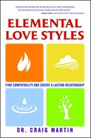 Elemental Love Styles: Find Compatibility and Create a Lasting Relationship - Dr. Craig Martin