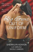 Big Guns Out of Uniform - Liz Carlyle, Nicole Camden, Sherrilyn Kenyon