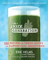 The Juice Generation: 100 Recipes for Fresh Juices and Superfood Smoothies - Eric Helms