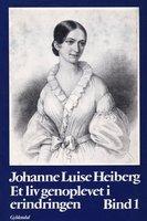 Et liv genoplevet i erindringen - Johanne Luise Heiberg