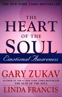 The Heart of the Soul: Emotional Awareness - Gary Zukav,Linda Francis