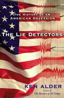 The Lie Detectors: The History of an American Obsession - Ken Alder