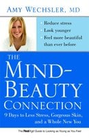 The Mind-Beauty Connection: 9 Days to Reverse Stress Aging and Reveal More Youthful, Beautiful Skin - Amy Wechsler