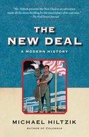 The New Deal: A Modern History - Michael Hiltzik