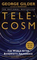 Telecosm: How Infinite Bandwidth Will Revolutionize Our World - George Gilder