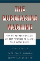 The Purchasing Machine: How the Top Ten Companies Use Best Practices to Manage Their Supply Chains - R. David Nelson,Patricia E. Moody,Jon Stegner