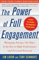 The Power of Full Engagement: Managing Energy, Not Time, is the Key to High Performance and Personal Renewal - Tony Schwartz, Jim Loehr