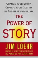 The Power of Story: Rewrite Your Destiny in Business and in Life - Jim Loehr