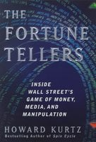 The Fortune Tellers: Inside Wall Street's Game of Money, Media, and Manipulation - Howard Kurtz