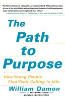The Path to Purpose: Helping Our Children Find Their Calling in Life - William Damon