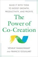 The Power of Co-Creation: Build It with Them to Boost Growth, Productivity, and Profits - Venkat Ramaswamy,Francis J. Gouillart