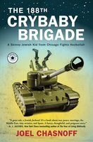 The 188th Crybaby Brigade: A Skinny Jewish Kid from Chicago Fights Hezbollah – A Memoir - Joel Chasnoff