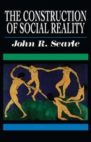The Construction of Social Reality - John R. Searle