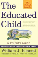 The Educated Child: A Parents Guide From Preschool Through Eighth Grade - William J. Bennett,Chester E. Finn Jr.,John T. E. Cribb, Jr.