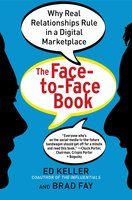 The Face-to-Face Book: Why Real Relationships Rule in a Digital Marketplace - Ed Keller, Brad Fay
