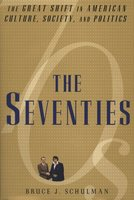 The Seventies: The Great Shift in American culture, Society, and Politics - Bruce J. Schulman