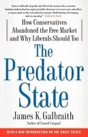 The Predator State: How Conservatives Abandoned the Free Market and Why Liberals Should Too - James K. Galbraith