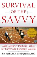 Survival of the Savvy: High-Integrity Political Tactics for Career and Company Success - Rick Brandon,Marty Seldman