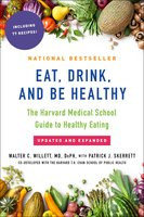 Eat, Drink, and Be Healthy: The Harvard Medical School Guide to Healthy Eating - Walter Willett