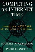 Competing On Internet Time: Lessons From Netscape and Its Battle With Microsoft - Michael A. Cusumano, David B. Yoffie