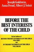 Before the Best Interests of the Child - Joseph Goldstein, Anna Freund, Albert J. Solnit