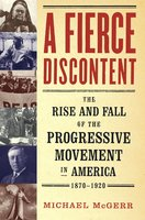 A Fierce Discontent: The Rise and Fall of the Progressive Movement in A - Michael McGerr