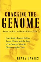 Cracking the Genome: Inside the Race To Unlock Human DNA - Kevin Davies
