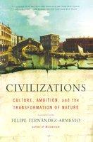 Civilizations: Culture, Ambition, and the Transformation of Nature - Felipe Fernandez-Armesto