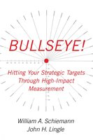 Bullseye!: Hitting Your Strategic Targets Through High-Impact - William A. Schiemann, John H. Lingle